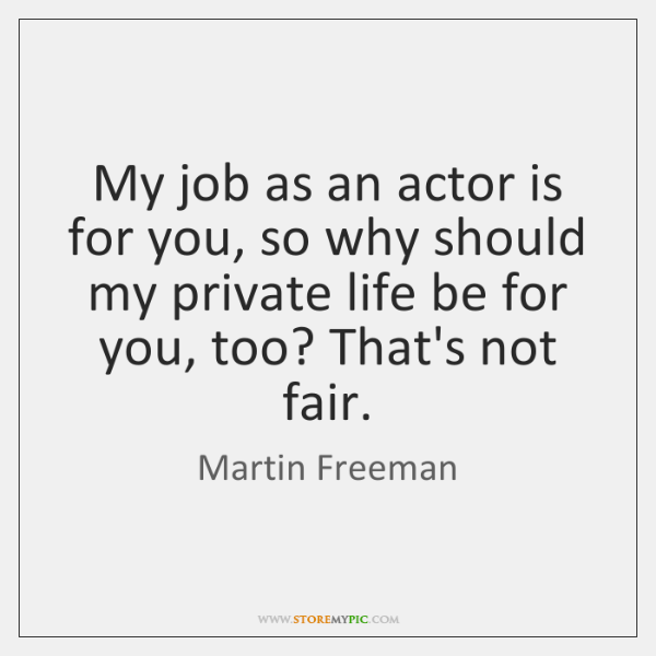 My job as an actor is for you, so why should my ...