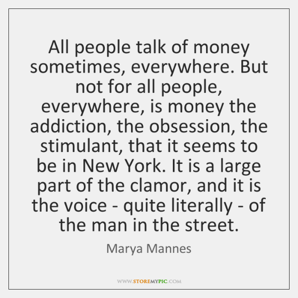 All people talk of money sometimes, everywhere. But not for all people, ...