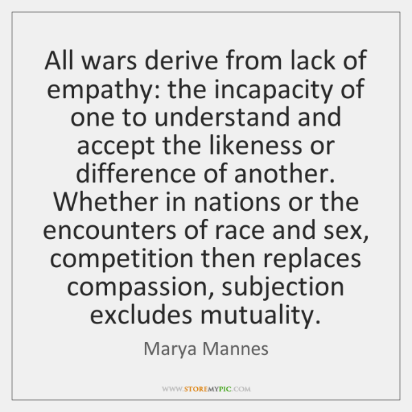 All wars derive from lack of empathy: the incapacity of one to ...