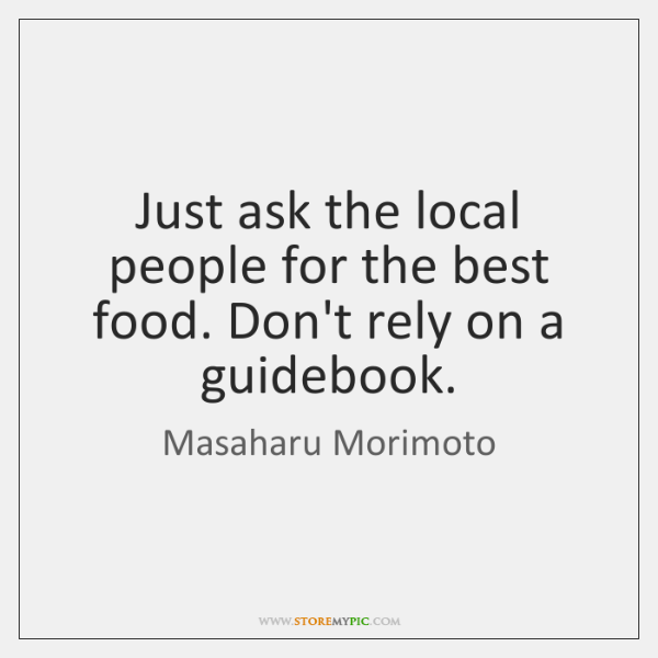 Just ask the local people for the best food. Don't rely on ...