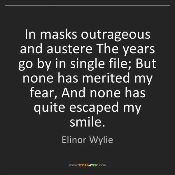 Elinor Wylie: In masks outrageous and austere The years go by in single...