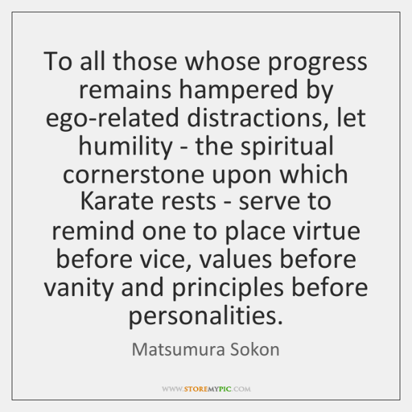 To all those whose progress remains hampered by ego-related distractions, let humility ...