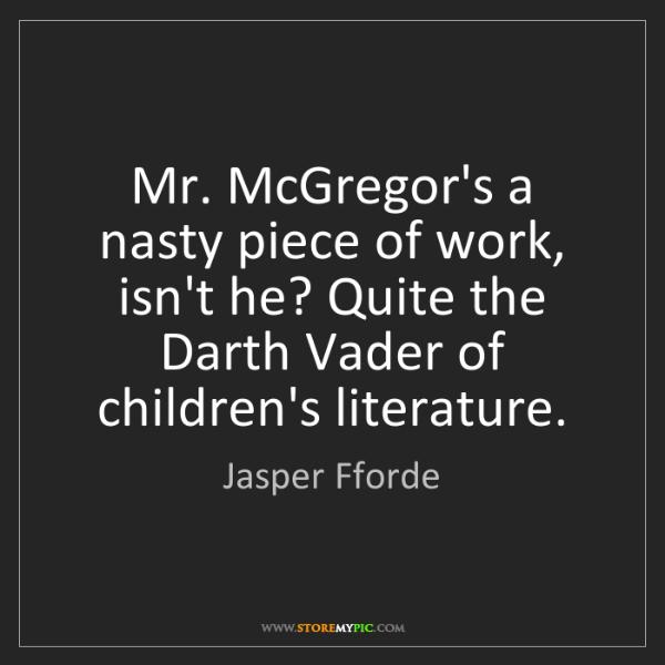 Jasper Fforde: Mr. McGregor's a nasty piece of work, isn't he? Quite...