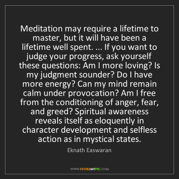 Eknath Easwaran: Meditation may require a lifetime to master, but it will...