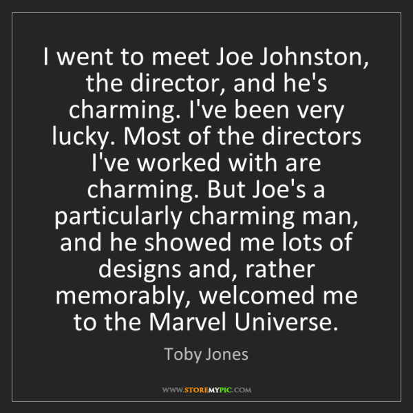 Toby Jones: I went to meet Joe Johnston, the director, and he's charming....