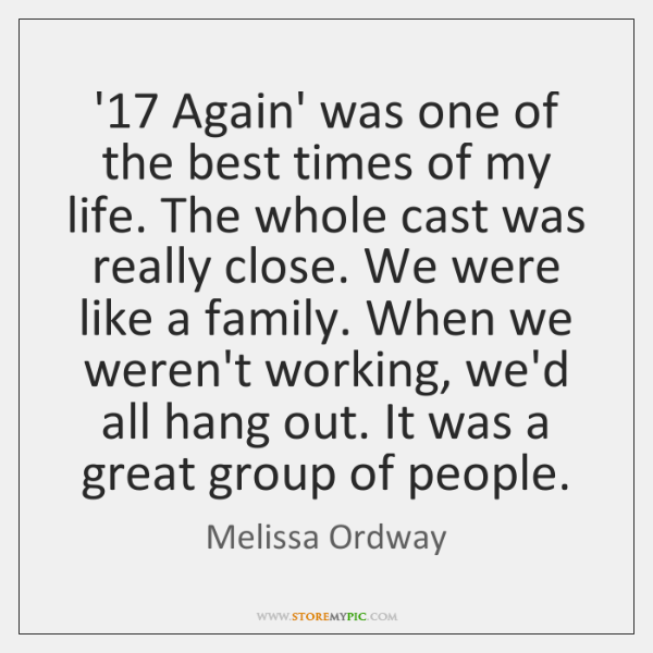 '17 Again' was one of the best times of my life. The whole ...