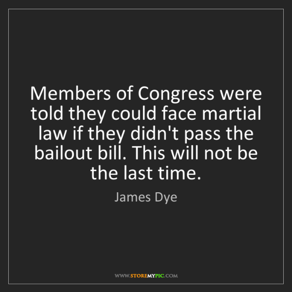 James Dye: Members of Congress were told they could face martial...