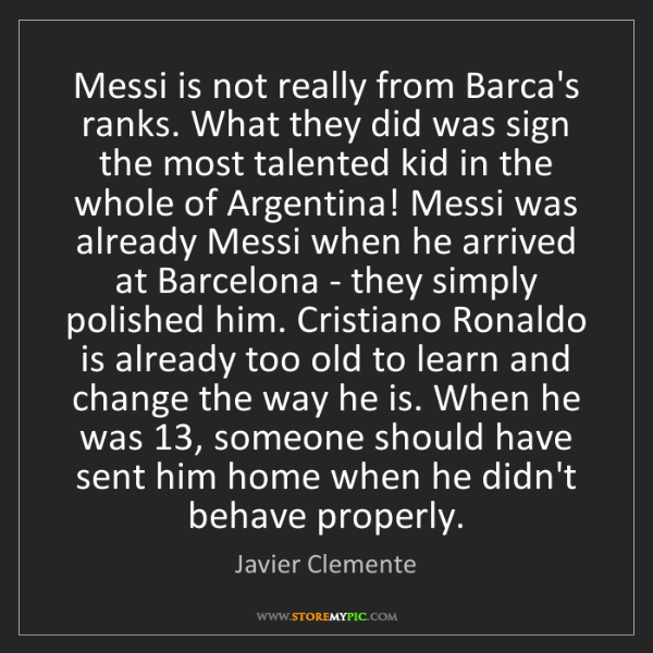Javier Clemente: Messi is not really from Barca's ranks. What they did...