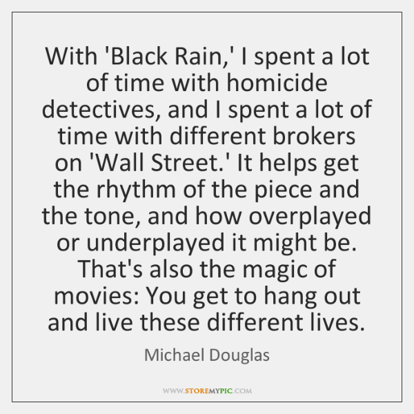 With 'Black Rain,' I spent a lot of time with homicide ...