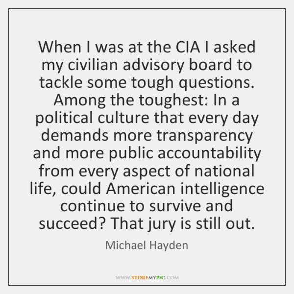 When I was at the CIA I asked my civilian advisory board ...