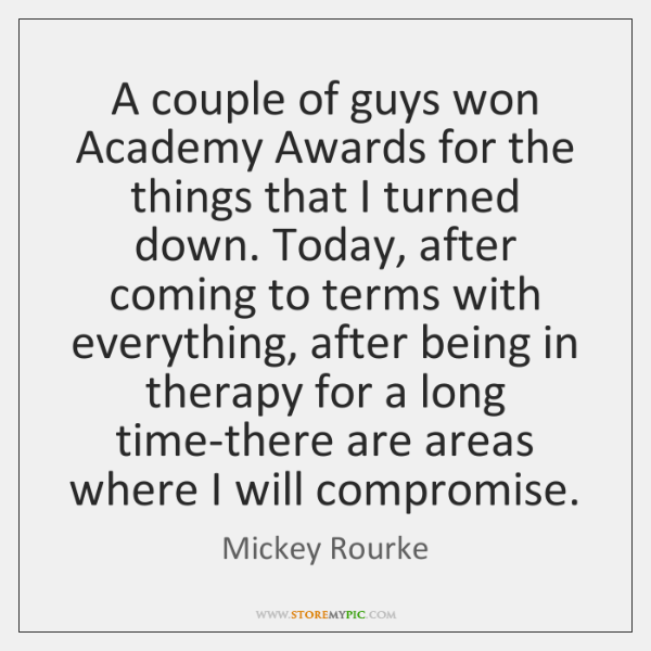 A couple of guys won Academy Awards for the things that I ...