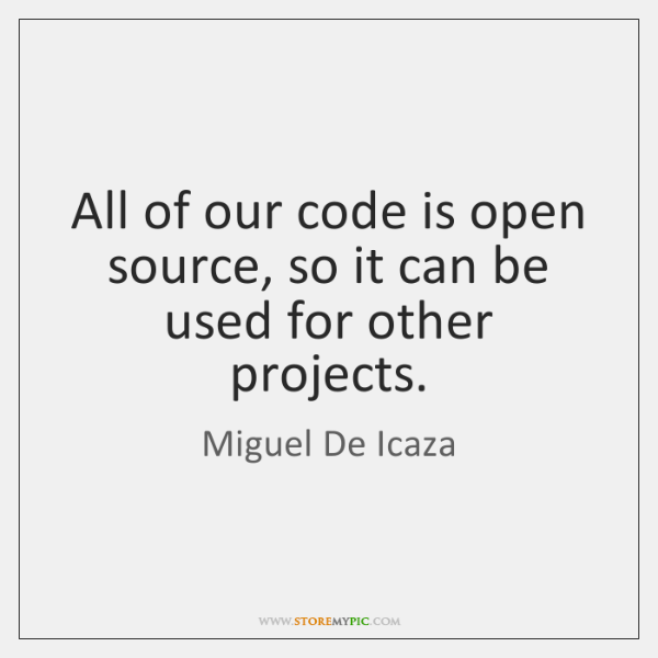 All of our code is open source, so it can be used ...