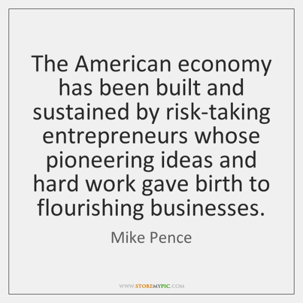 The American economy has been built and sustained by risk-taking entrepreneurs whose ...