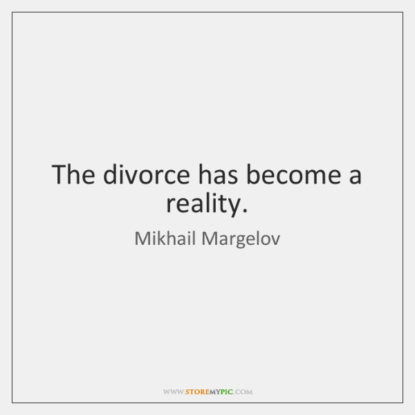 The divorce has become a reality.