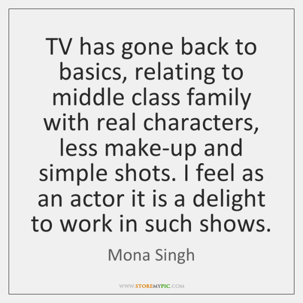 TV has gone back to basics, relating to middle class family with ...