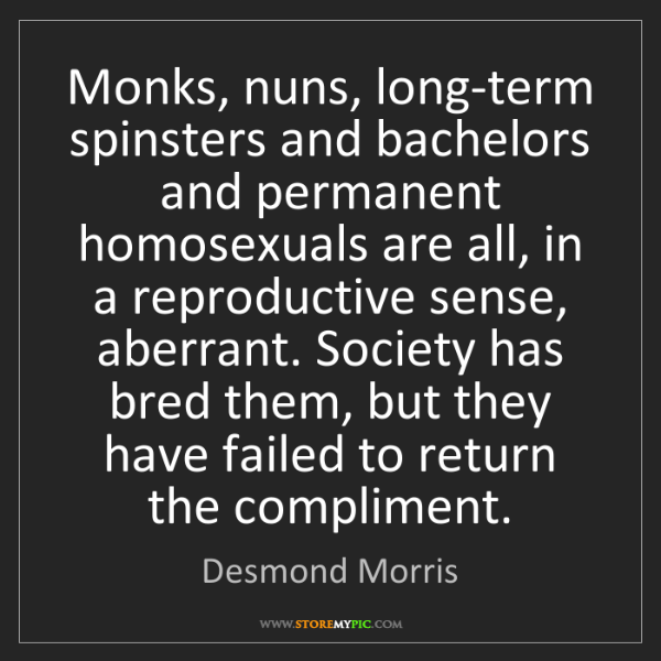 Desmond Morris: Monks, nuns, long-term spinsters and bachelors and permanent...