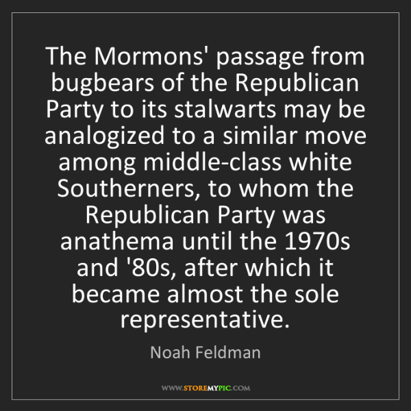 Noah Feldman: The Mormons' passage from bugbears of the Republican...