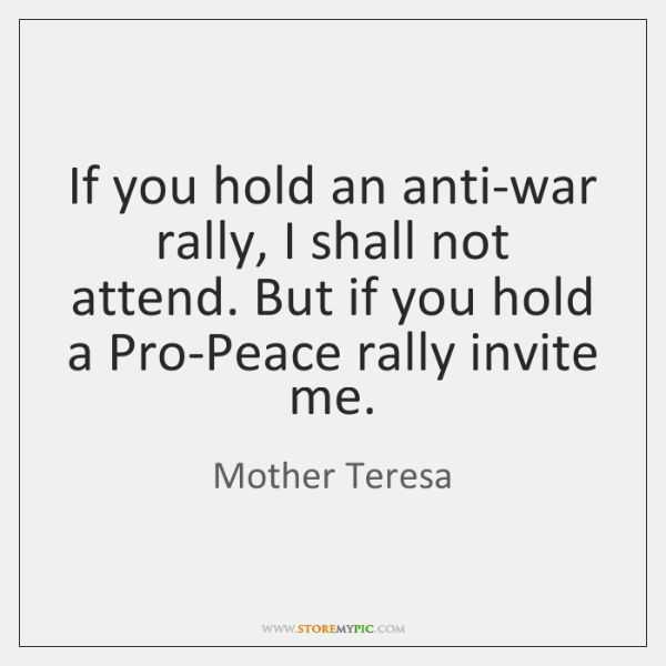 If you hold an anti-war rally, I shall not attend. But if ...