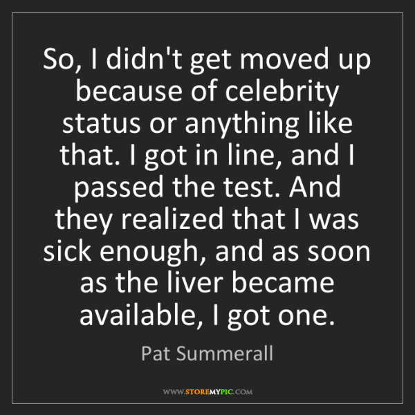 Pat Summerall: So, I didn't get moved up because of celebrity status...