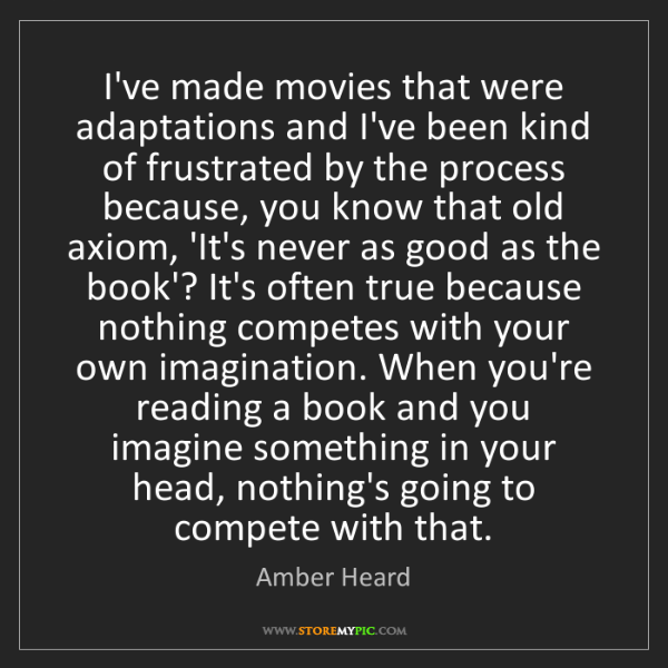 Amber Heard: I've made movies that were adaptations and I've been...
