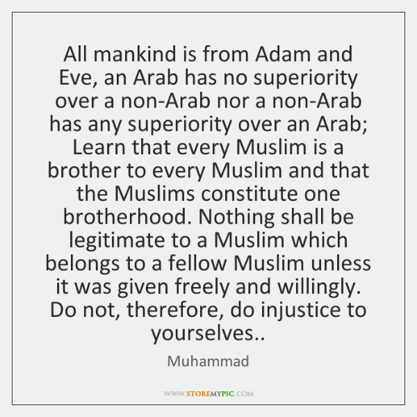 All mankind is from Adam and Eve, an Arab has no superiority ...