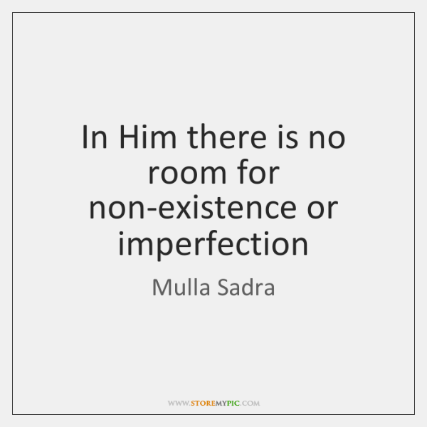 In Him there is no room for non-existence or imperfection