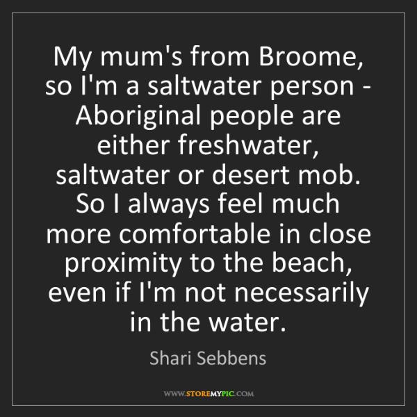 Shari Sebbens: My mum's from Broome, so I'm a saltwater person - Aboriginal...
