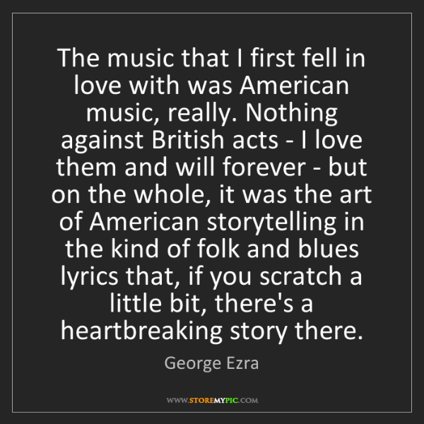 George Ezra: The music that I first fell in love with was American...