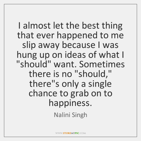 I almost let the best thing that ever happened to me slip ...