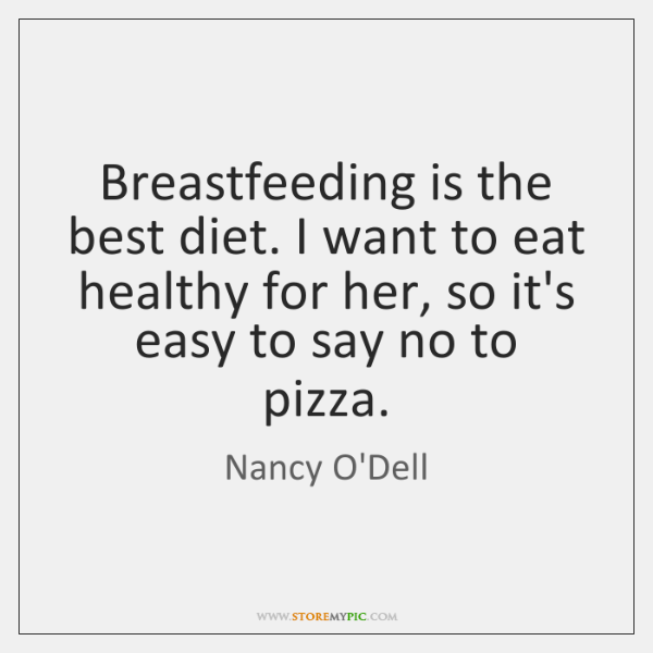 Breastfeeding is the best diet. I want to eat healthy for her, ...