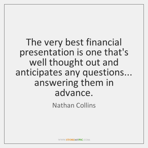 The very best financial presentation is one that's well thought out and ...