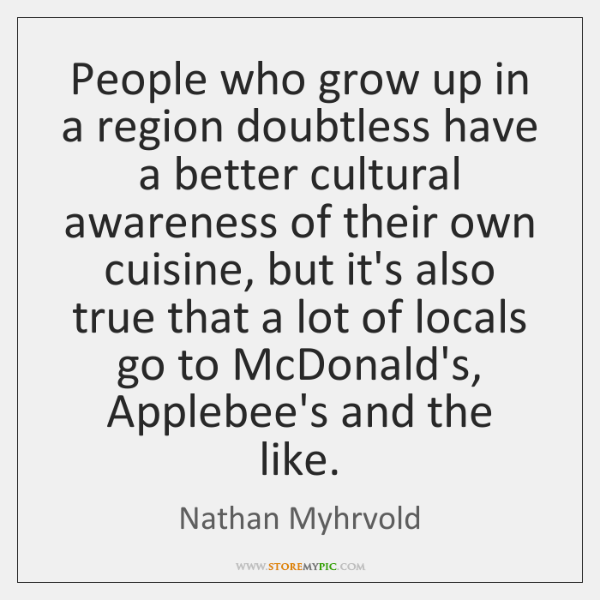 People who grow up in a region doubtless have a better cultural ...