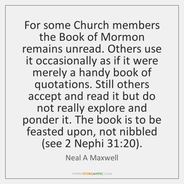 For some Church members the Book of Mormon remains unread. Others use ...