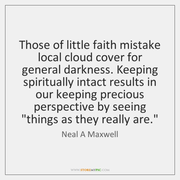Those of little faith mistake local cloud cover for general darkness. Keeping ...