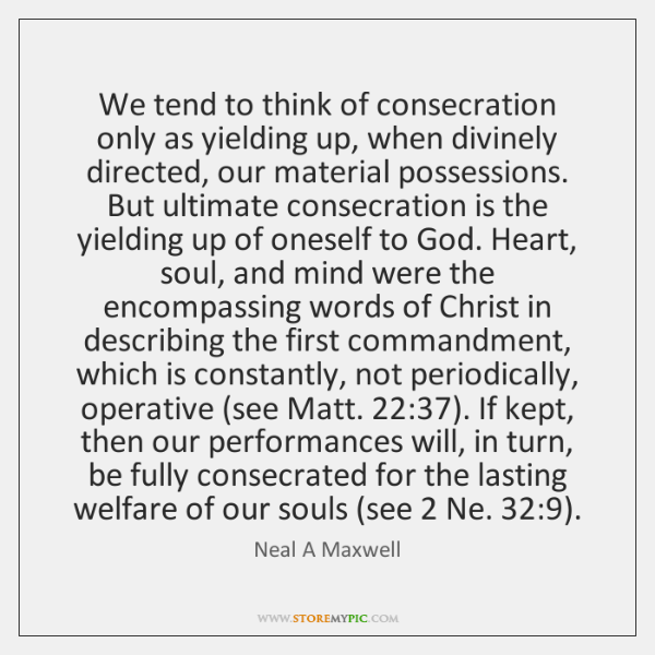 We tend to think of consecration only as yielding up, when divinely ...