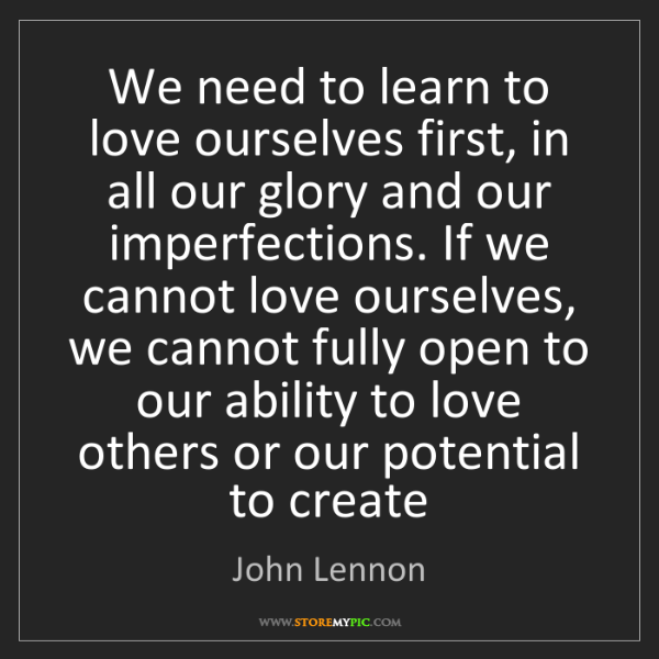 John Lennon: We need to learn to love ourselves first, in all our...