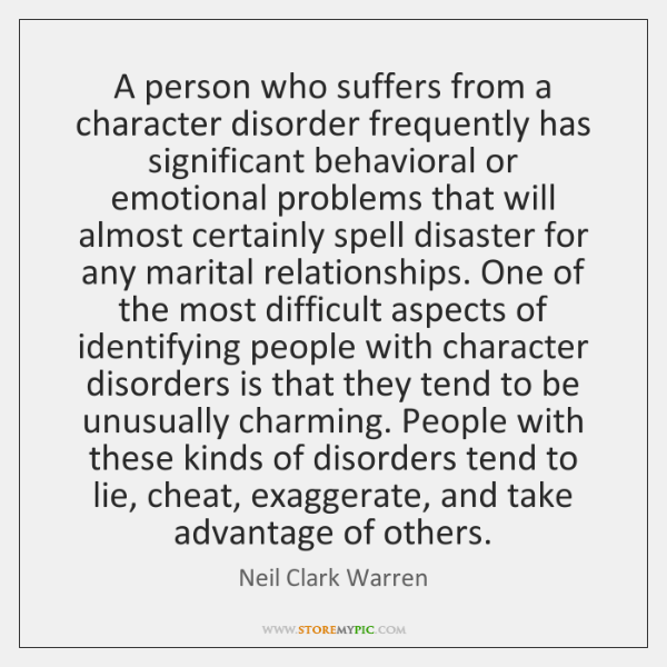 A person who suffers from a character disorder frequently has significant behavioral ...