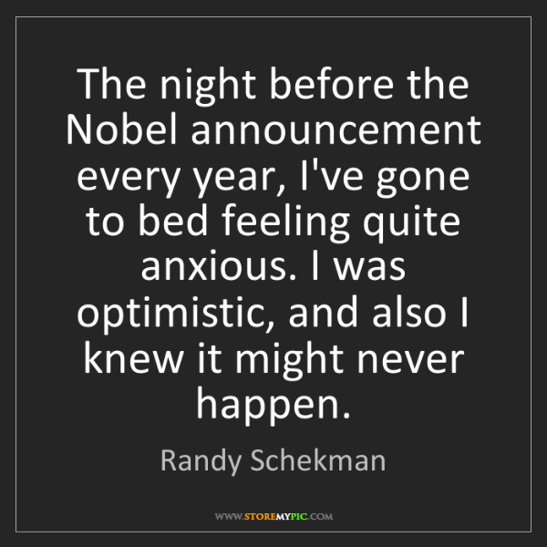 Randy Schekman: The night before the Nobel announcement every year, I've...