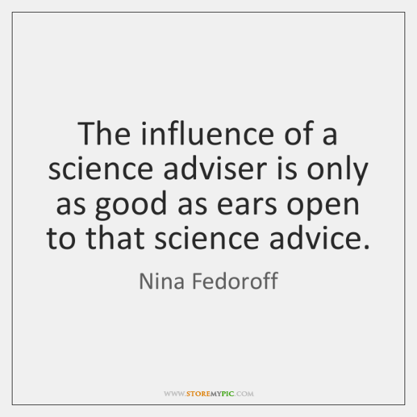 The influence of a science adviser is only as good as ears ...