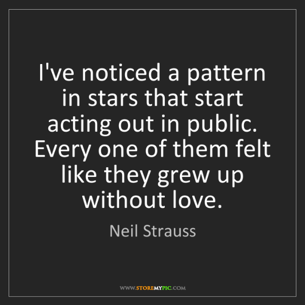 Neil Strauss: I've noticed a pattern in stars that start acting out...