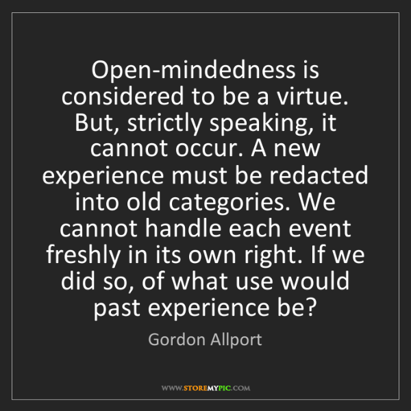 gordon allport open mindedness is considered to be a virtue but strictly