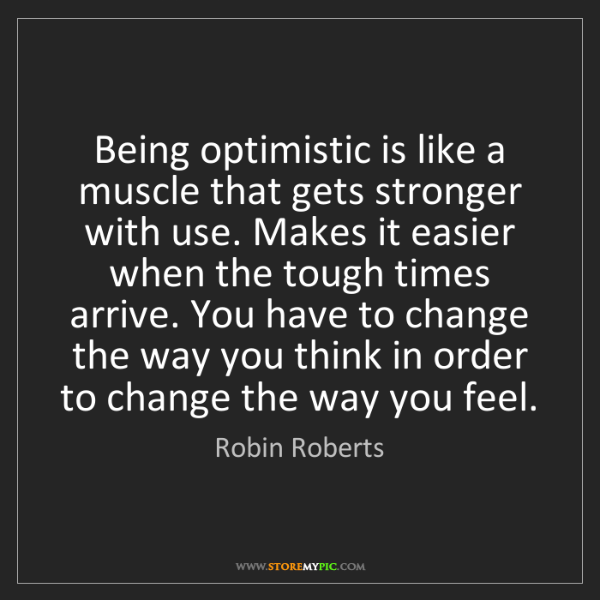 Robin Roberts: Being optimistic is like a muscle that gets stronger...