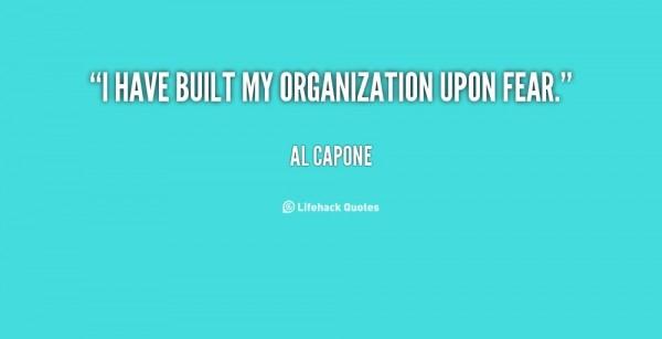 I have built my organization upon fear al capone