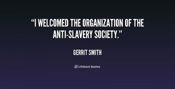 I welcomed the organisation of the anti slavery society gerrit smith