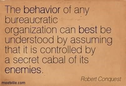 The behavior of any bureaucratic organization can best be understood by assuming