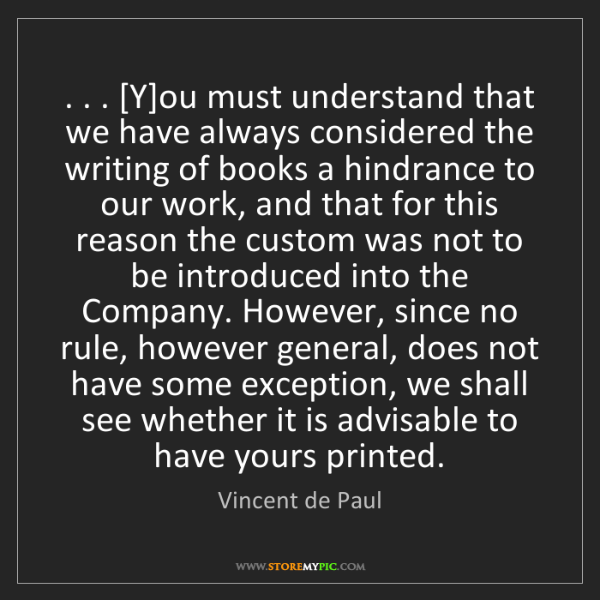 Vincent de Paul: . . . [Y]ou must understand that we have always considered...