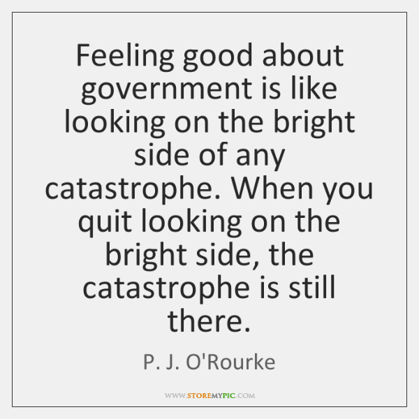 Feeling good about government is like looking on the bright side of ...