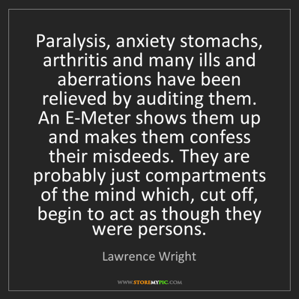 Lawrence Wright: Paralysis, anxiety stomachs, arthritis and many ills...
