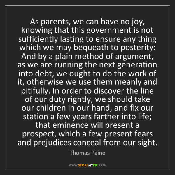 Thomas Paine: As parents, we can have no joy, knowing that this government...