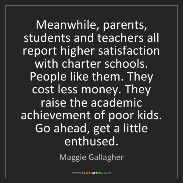 Maggie Gallagher: Meanwhile, parents, students and teachers all report...